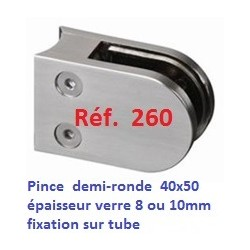 Pince verre INOX forme DEMI RONDE fixation SUR TUBE